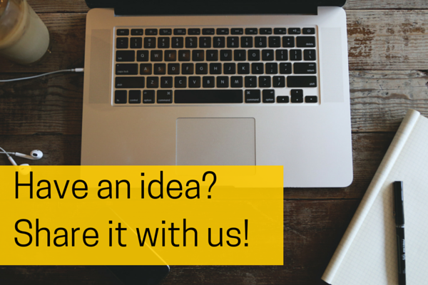 Have an idea-Share it with us!